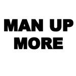 MAN UP MORE