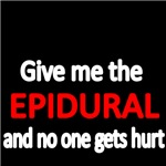 GIVE ME THE EPIDURAL AND NO ONE GETS HURT.
