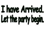I Have Arrived. Let the Party Begin.