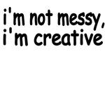I'm Not Messy, I'm Creative