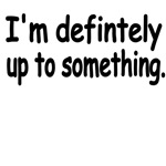 I'm Defintely Up To Something.
