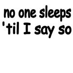 No One Sleeps 'til I Say So