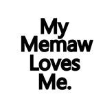 My Memaw Loves Me.