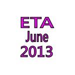 ETA JUNE 2013