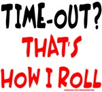 TIME-OUT? THAT'S HOW I ROLL T-SHIRTS AND GIFTS