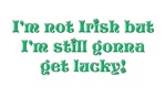 Funny Not Irish, Still Getting Lucky T-shirts