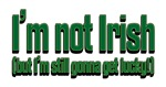 I'm Not Irish T-shirts, Hats, Buttons & Gifts