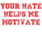 Your hate helps me motivate