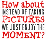 No pictures enjoy moment