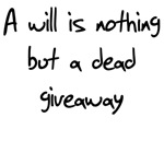 A will is nothing but a dead giveaway humor pun t-