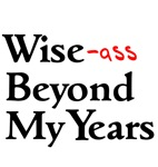 Wise Ass Beyond Years