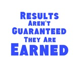 Results Aren't Guaranteed, They Are Earned (Blue T