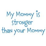 My Mommy is stronger than your Mommy (blue text)