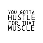 You Gotta Hustle for that Muscle