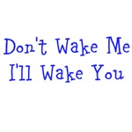 Don't Wake Me - I'll Wake You (blue text)
