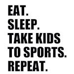 Eat. Sleep. Take Kids to Sports. Repeat.