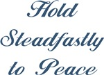 Hold Steadfastly to Peace ~