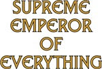 Supreme Emperor of Everything