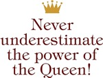 Never Underestimate The Power Of The Queen