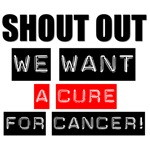Shout Out We Want A Cure For Cancer T-Shirts