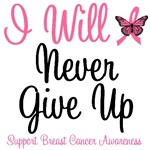 I Will Never Give Up Breast Cancer T-Shirts