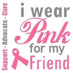 I Wear Pink For My Friend T-Shirts & Gifts