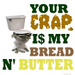 Your Crap is my bread & Butter