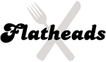 Flatheads (fork and knife)