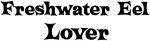 Freshwater Eel lover