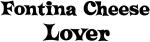 Fontina Cheese lover