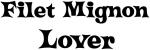 Filet Mignon lover