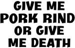 Give me Pork Rind