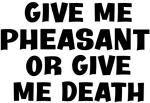 Give me Pheasant