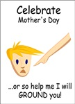 Celebrate Mother's Day... Or So Help Me I Will Gro