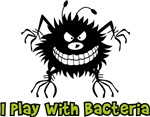 I Play With Bacteria
