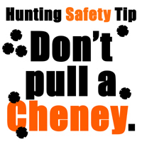 DON'T PULL A CHENEY