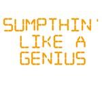 Sumpthin' Like A Genius Apparel