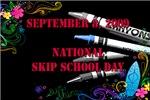 September 8, 2009 - National Skip School Day