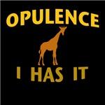 OPULENCE I HAS IT