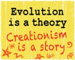 Evolution is a Theory. Creationism is a Story.
