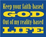 Keep Your Faith-Based God Out of My Reality-Based