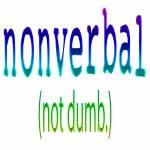 Nonverbal (Not Dumb)