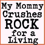 My Mommy Crushes Rock for a living