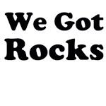 We Got Rocks