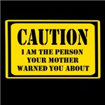 CAUTION I am the person your mother warned you abo