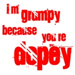I'm grumpy because you're dopey