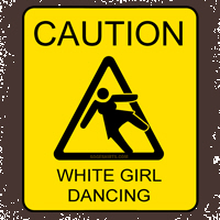Caution White Girl Dancing