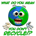 What do you mean you don't recycle?