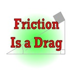 Friction Is a Drag