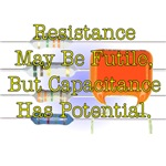 Resistance May Be Futile But Capacitance Has Poten
